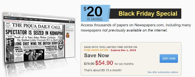 "Newspapers.com: Save $20 on a six-month Publisher's Extra subscription at Newspapers.com! ""Access thousands of papers on Newspapers.com, including many newspapers not previously available on the internet."" Regularly $74.90, now just $54.90!"