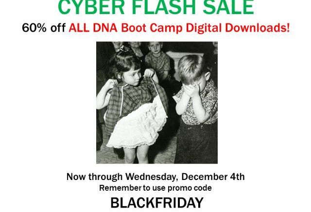 Save 60% on ALL DNA Boot Camp digital downloads during our Cyber Flash Sale now through December 4th! Use promo code BLACKFRIDAY at checkout to save!