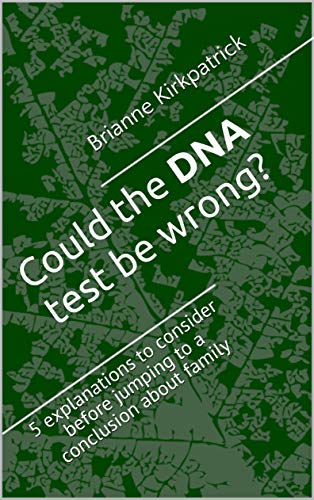 Check out the new book Could the DNA test be wrong?: 5 explanations to consider before jumping to a conclusion about family and make sure you are using your DNA test results correctly!