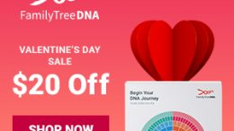 "Family Finder DNA test kit just $59 during FamilyTreeDNA's Valentine's Day Sale!  ""Family Finder provides powerful interactive tools to help find your DNA matches, trace your lineage through time and determine family connections."" Sale valid through Friday, February 14th. Regularly $79, now just $59!"