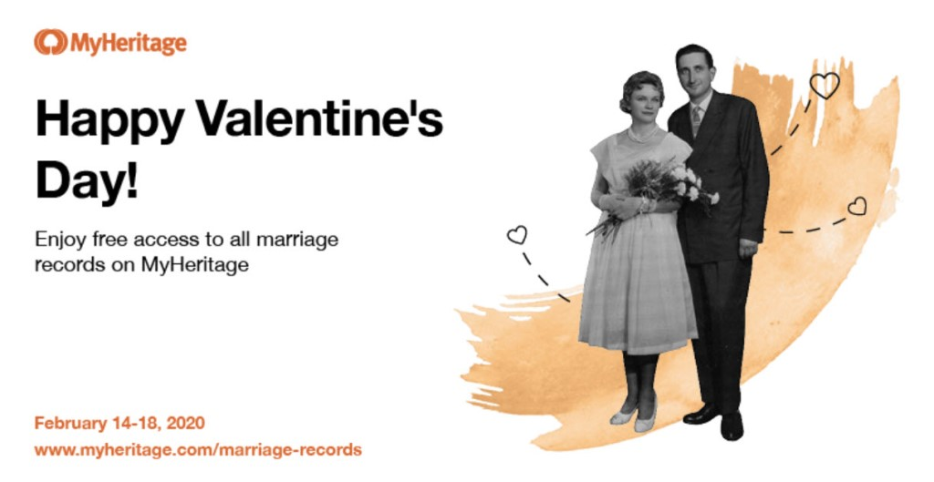 "FREE ACCESS to Marriage Records at MyHeritage! ""Love is in the air this year! In honor of Valentine's Day, we are offering FREE access to 446 million marriage records for a limited time, from February 14–18! Learn more about the great love stories in your family tree in our vast love-related record collections."""