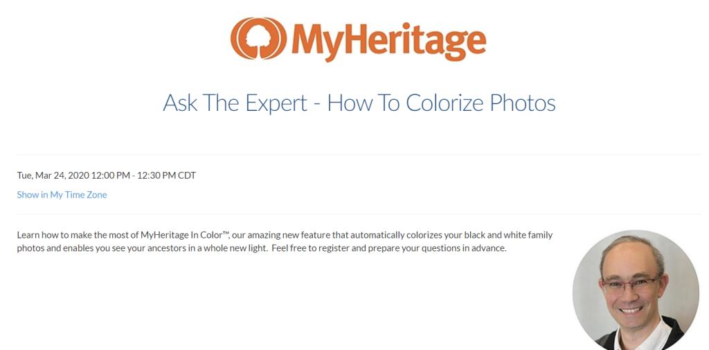 You are invited to join Daniel Horowitz, Genealogy Expert at My Heritage, this Tuesday March 24 at 1:00 pm EST for a 30-minute session on how to work with the MyHeritage In Color™ features. Click HERE to register and prepare your questions in advance.