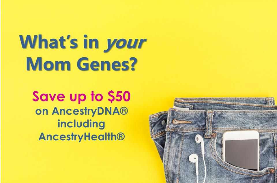 Wondering about your Mom genes? Find out and save 40% during the AncestryDNA Mother's Day Sale - just $59 at Genealogy Bargains!