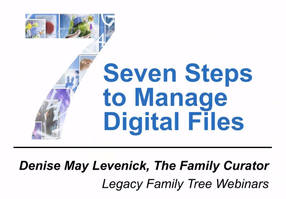 Today's FREE WEBINAR at Legacy Family Tree Webinars is Seven Steps to Manage Digital Files by Denise Levenick - click HERE to watch!