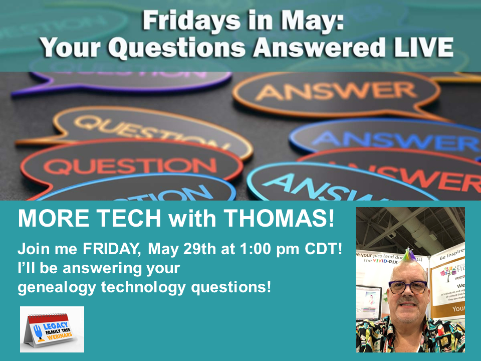 Don't Miss MORE Tech with Thomas MacEntee on Friday, May 29th, 2020 - part of the Fridays in May: Your Questions Answered LIVE series at Legacy Family Tree