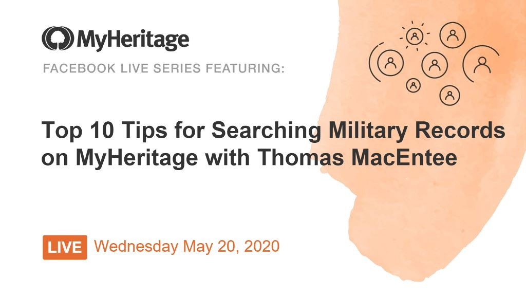 Join MyHeritage and genealogy author and expert Thomas MacEntee on Wednesday, April 20th at 2:00 pm EDT / 1:00 pm CDT for a Facebook LIVE session on Military Records!