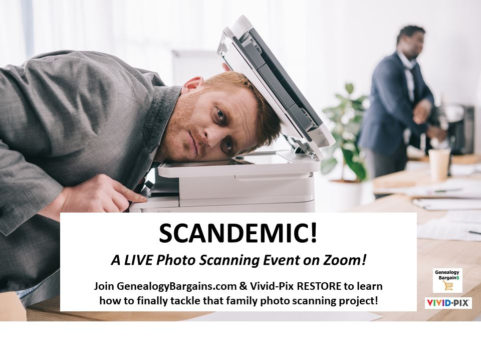 Need help scanning old family photos? Join us for SCANDEMIC! A LIVE Photo Scanning Event! sponsored by GenealogyBargains.com and Vivid-Pix RESTORE!