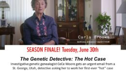 "Investigative genetic genealogist CeCe Moore gets an urgent email from a St. George, Utah, detective asking her to work her first-ever ""hot"" case – the rape of a 79-year-old woman that happened just three weeks prior. CeCe gets to work, knowing the rapist could easily strike again. During this episode, CeCe also sees the first jury trial conviction from a case on which she worked – the suspect identified in the murder of Jay Cook and Tanya Van Cuylenborg from the series premiere. Interviews featured in the episode include victim and activist Carla Brooks, St. George Police Department's Detective Josh Wilson and reporter Jessica Miller."