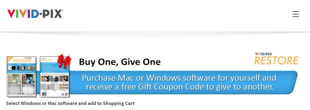 And check out this amazing EXCLUSIVE offer from Vivid-Pix: Buy One, Give One Sale! Purchase a Mac or Windows version of Vivid-Pix RESTORE and receive a free Gift Coupon Code to give to another! Click HERE for details.