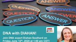 Join Legacy Family Tree Webinars for a special webinar event on Friday, June 12th, 2020 when DNA expert Diahan Southard answers YOUR questions about DNA testing, using DNA test results for genealogy research, and more!
