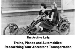 Melissa Barker, aka The Archive Lady, shares her strategy for researching how our ancestors traveled including trains, planes, and automobiles!