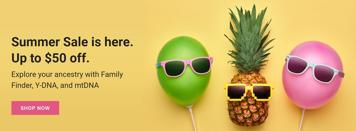 "Save up to $50 on Family Finder DNA test kit and more at Family Tree DNA!  Family Tree DNA is holding its annual Summer Sale starting today through August 31st. ""Celebrate summer with hot savings and discover your unique DNA story. Follow the path of your ancestors and discover your unique DNA story with Family Tree DNA's industry-leading tests."""