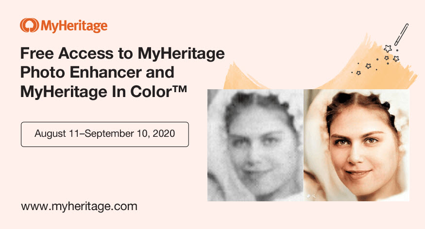 """Get FREE and UNLIMITED access to the MyHeritage in Color® and MyHeritage Photo Enhancer tools and tap into all the details of your favorite family photos! Now through September 10, 2020, you can """"... get to know your ancestors in a whole new way. Your old, faded, black and white family photos will come to life, in full color and sharp focus — making them look almost as though they were taken yesterday. """" Normally, Photo Enhancer and MyHeritage In Color™ can be used by non-subscribers on up to 10 photos each, while users with a Complete subscription enjoy unlimited use. But now, for a whole month, all users are able to enjoy free and unlimited access to these incredible features. You can now enhance and colorize as many photos as you like for free. Click HERE to get started!"""