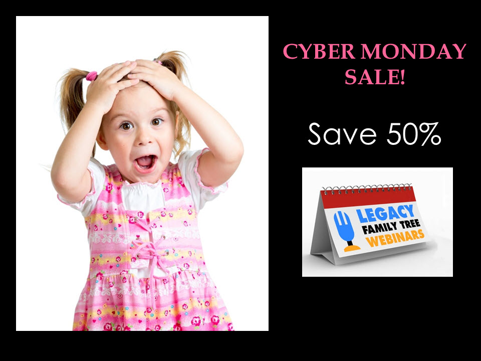 Legacy Family Tree: WOWZA! CYBER MONDAY SALE at Legacy Family Tree! Get 50% off an annual webinar membership (for new memberships only)! Get 50% off Legacy Family Tree 9.0 deluxe software! Sale valid through Friday, December 4, 2020. SHOP NOW