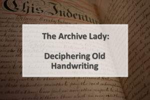 Melissa Barker, aka The Archive Lady, solves the mystery of deciphering old handwriting!