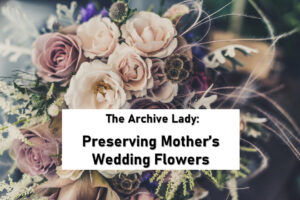 Melissa Barker, The Archive Lady, shares the best ways to preserve a wedding bouquet of flowers using archival materials.