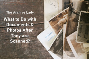 Melissa Barker, The Archive Lady, shares tips and tricks on what to do with documents and family photos once they've been scanned!