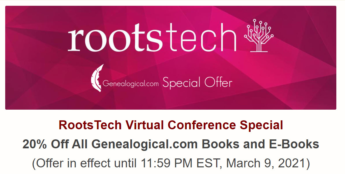 RootsTech Conference Special! Save 20% on ALL PRODUCTS at Genealogical Publishing Company now through Monday, March 9th, 2021! Use promo code RTV21 and don't forget .... FREE SHIPPING on orders over $50 USD! Click HERE to SAVE!