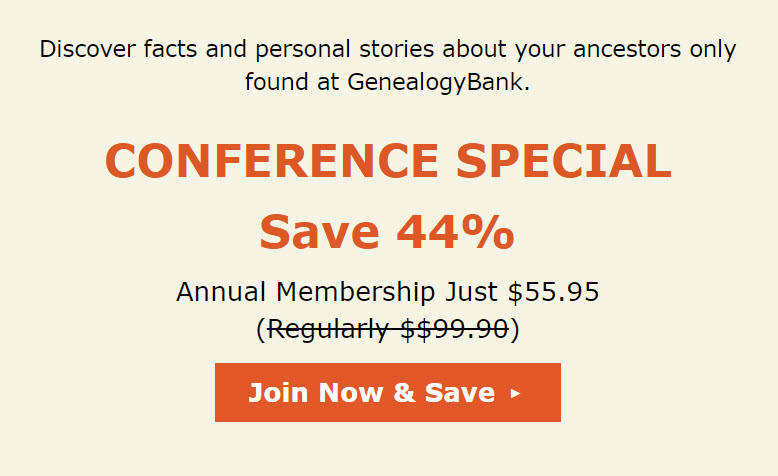RootsTech Conference Special! Save 44% at GenealogyBank! Get access to over 13,000 newspapers! Regularly $99.90 USD, now just $55.95 USD! Click HERE to snag this deal NOW!