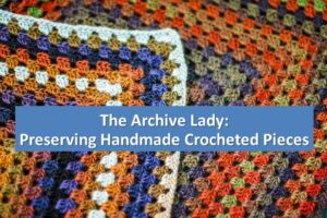 Melissa Barker, The Archive Lady, tackles the problem of preserving heirloom crocheted pieces and incorporating them in family archives
