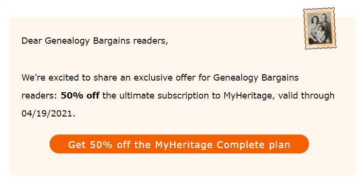 Save 50% on MyHeritage Complete and make some REAL PROGRESS with your family history research! MyHeritage is offering a special discount on its annual Complete Plan price EXCLUSIVELY to friends of Genealogy Bargains. MyHeritage is one of the fastest growing genealogy sites and the best place to build your family tree, with historical collections including billions of records. This special offer will give you EVERYTHING on MyHeritage for the lowest price.